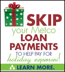 Skip your Metco loan payments!