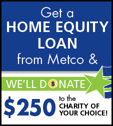 Get a home equity loan from Metco & we'll donate $250 to the charity of your choice.