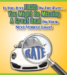 If you just focus on the rate...you might be missing a great deal on your next vehicle loan!