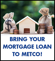 YES! Now is a good time to bring your mortgage loan to Metco!