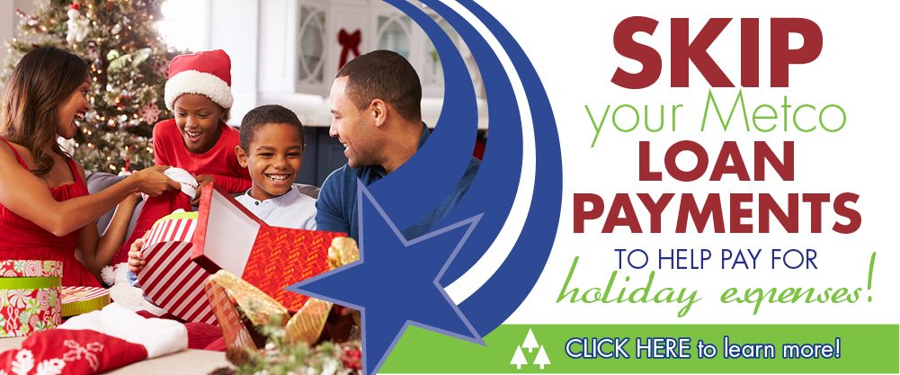 Skip your Metco loan payments to pay for holiday expenses! Call us for details or to sign-up! 319-398-5007
