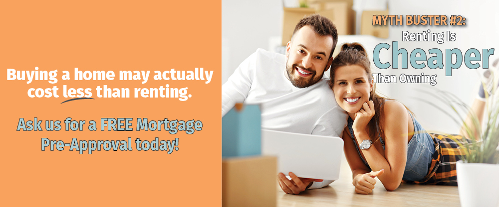 Buying a home may actually cost less than renting. Ask us for a free mortgage pre-approval today.