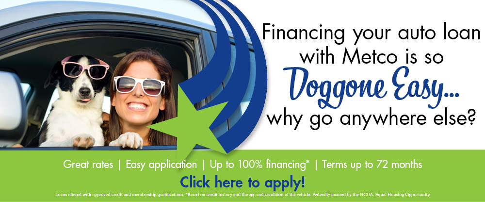 Getting a loan with Metco is so doggone easy, why go anywhere else?