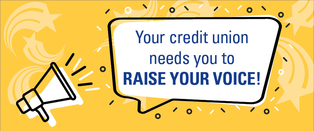 Your credit union needs you to raise your voice!