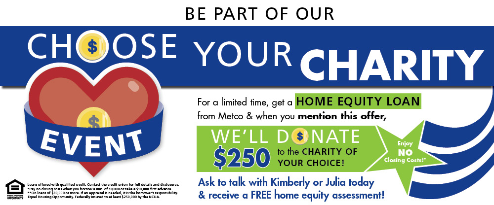 Get a home equity loan with Metco and we'll donate $250 to the charity of your choice.