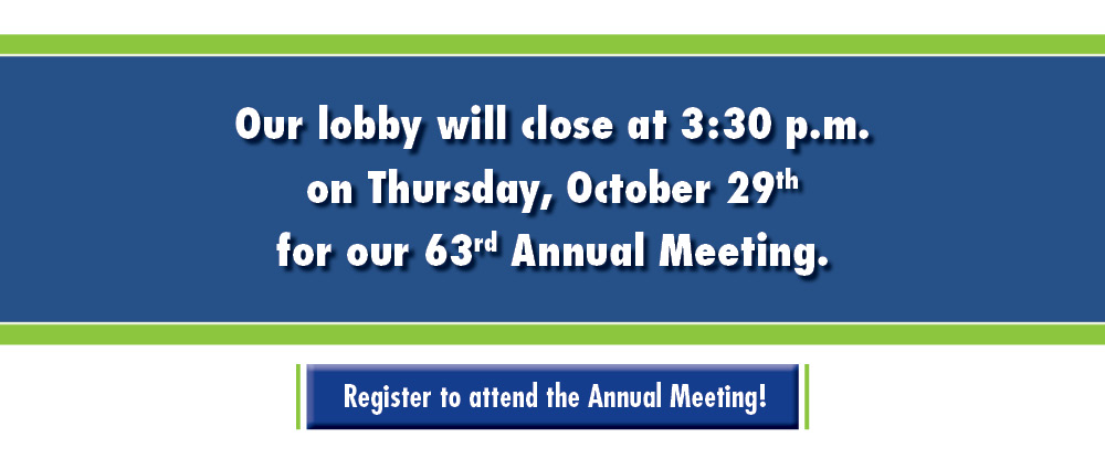 Our lobby will close at 3:30 on Oct. 29th for our annual meeting.