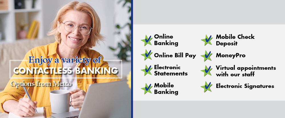 Enjoy a variety of contactless banking options from Metco!