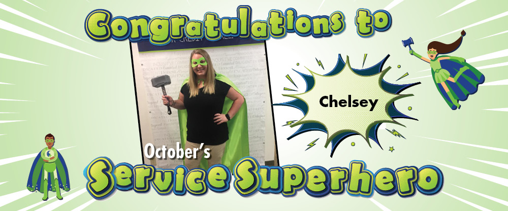 Congratulations to Chelsey, our October Service Superhero!