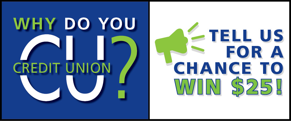 Why do you Credit Union? Tell us for a chance to win $25!