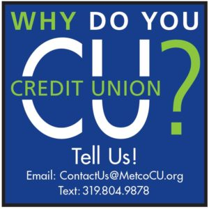 Why do you CU? Email us at contactus@metcocu.org or text 319-804-9878