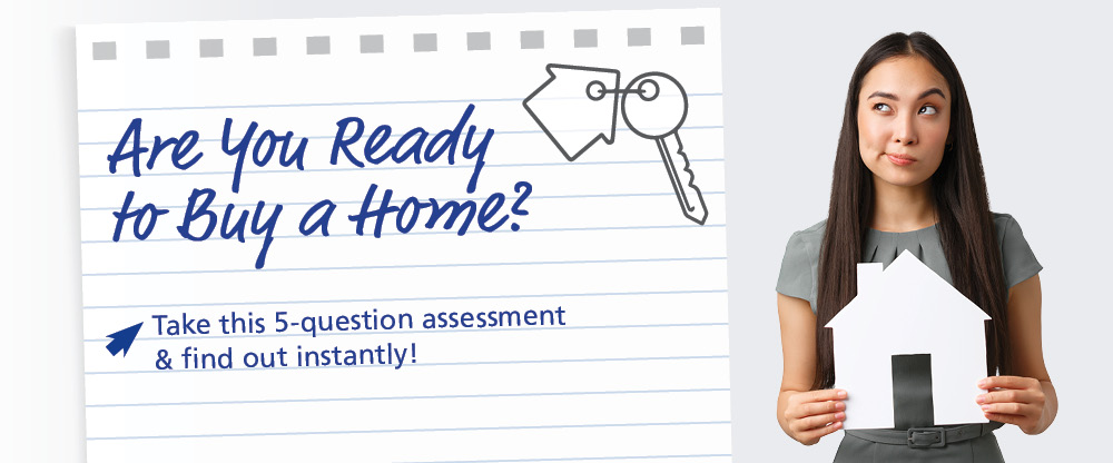 Are you ready to buy a home? Take this 5-question assessment & find out instantly!